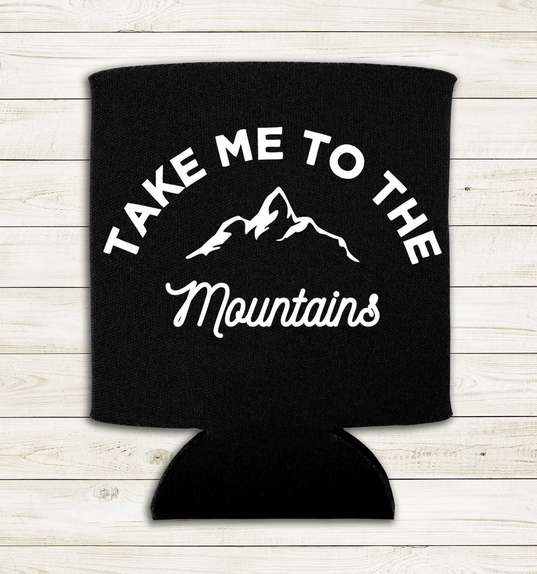 Take Me to the Mountains - Can Cooler Koozie