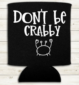 Don't Be Crabby - Can Cooler Koozie
