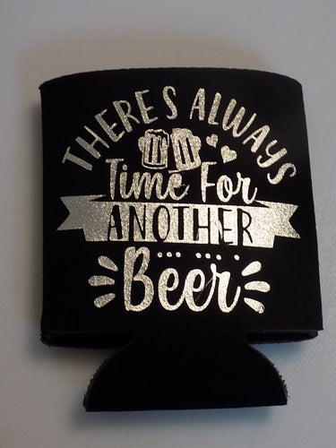There's Always Time for Another Beer - Can Cooler - Koozie