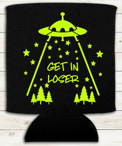 Get in Loser - Can Cooler Koozie ET UFO Alien