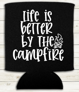 Life is Better by the Camp Fire - Can Cooler Koozie