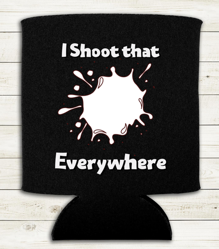 I Shoot that Everywhere - Can Cooler Koozie