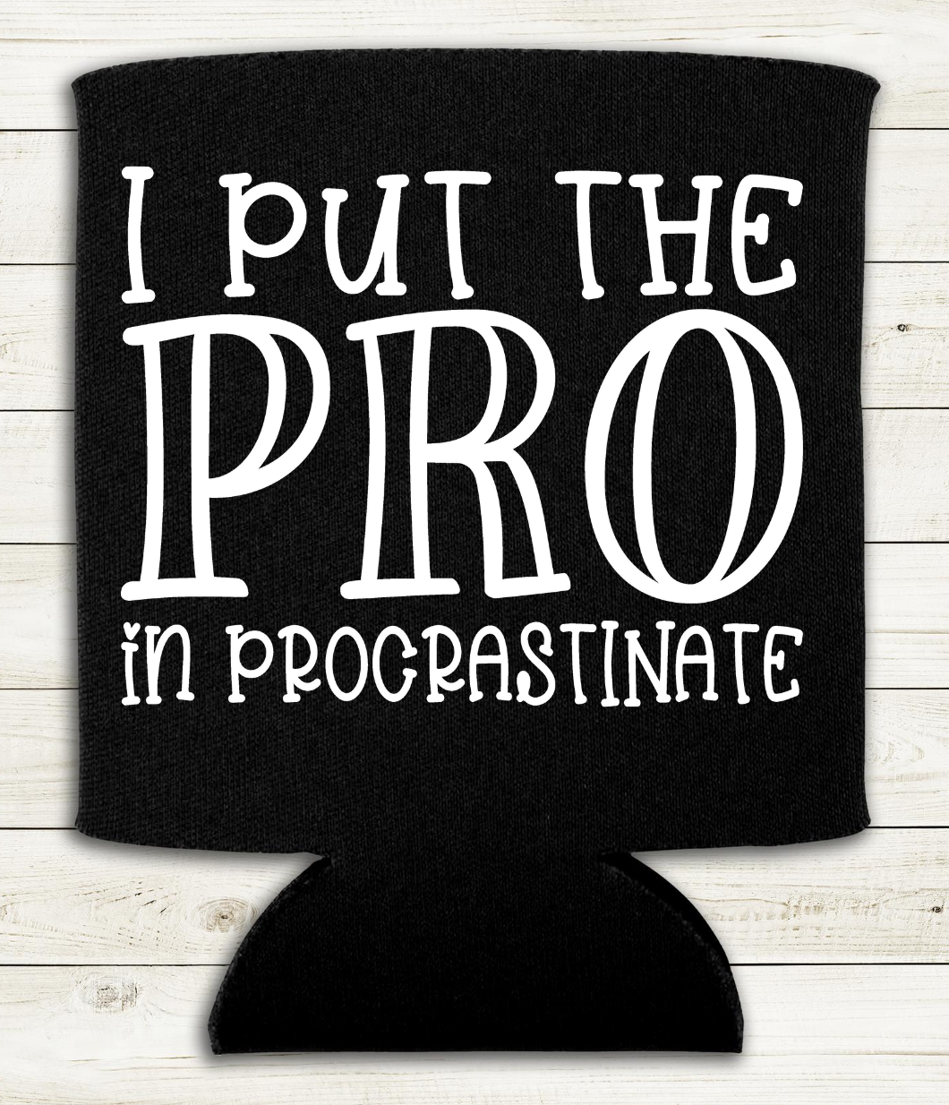 I Put the Pro in Procrastinate - Can Cooler Koozie