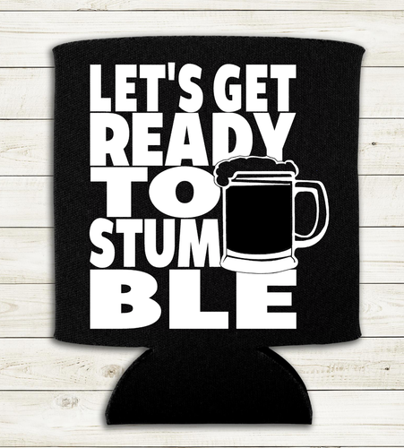 Let's Get Ready to Stumble - Can Cooler Koozie