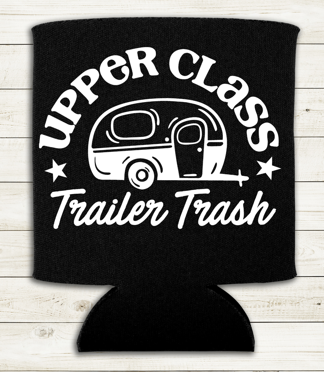 Upper Class Trailer Trash - Black, Blue, or Camo Can Cooler Koozie