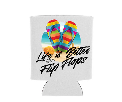 Life is Better in Flip Flops - Can Cooler Koozie