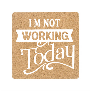 "Cork Coasters - 6  4"" X 4""  - I'm Not Working Today"