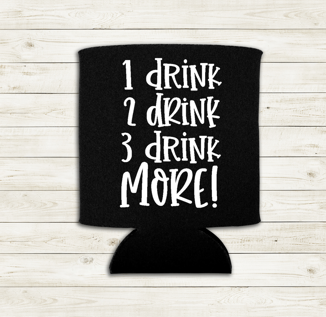 1 Drink 2 Drink 3 Drink More - Can Cooler Koozie