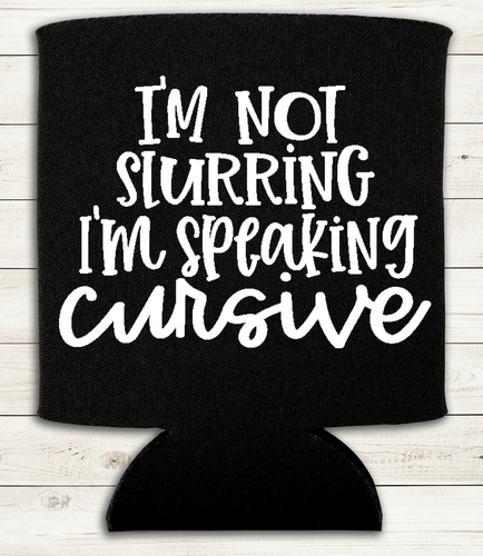 I'm Not Slurring My Words, I'm Speaking Cursive - Can Cooler Koozie