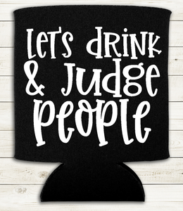 Let's Drink and Judge People - Can Cooler Koozie