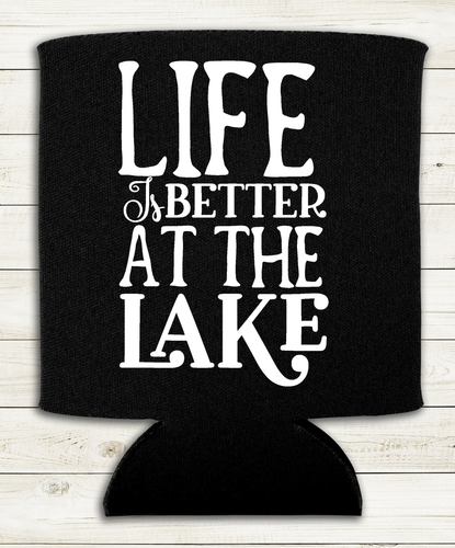 Life is Better at the Lake - Can Cooler - Koozie
