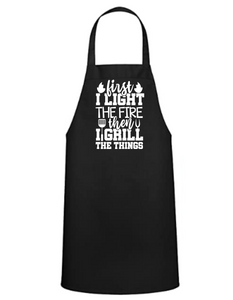 First I Light the Fire Then I Grill the Things - Apron - Great Gift - Commercial Grade