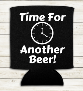 Time for Another Beer - Can Cooler Koozie