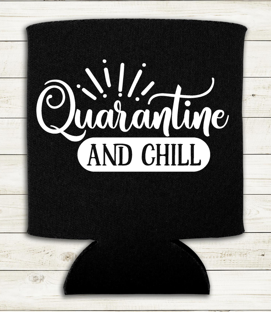 Quarantine and Chill - Can Cooler Koozie