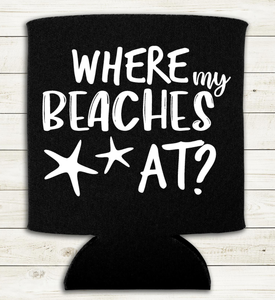 Where my Beaches At? - Can Cooler Koozie
