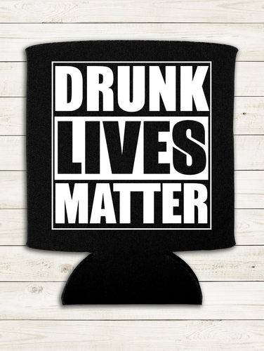 Drunk Lives Matter - Can Cooler Koozie