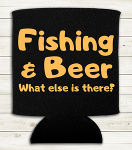 Fishing & Beer  What else is there? - Can Cooler Koozie