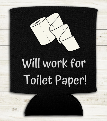 Will Work for Toilet Paper - Can Cooler Koozie