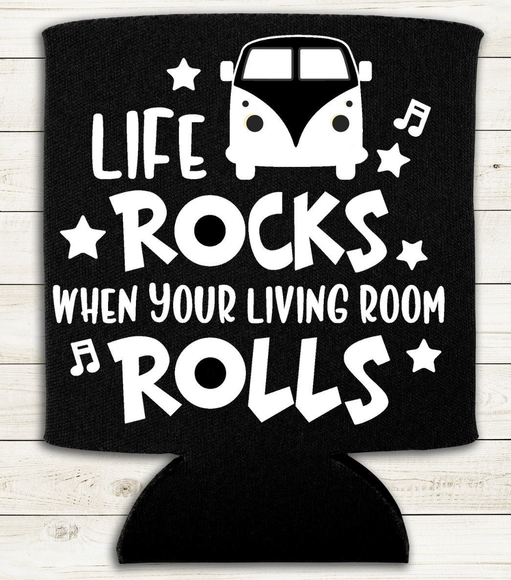 Life Rocks When Your Living Room Rolls - Can Cooler Koozie