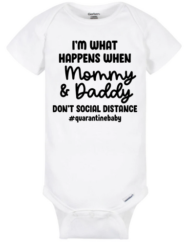 I'm What Happens when I Mommy and Daddy Didn't Socially Distance - Onesie