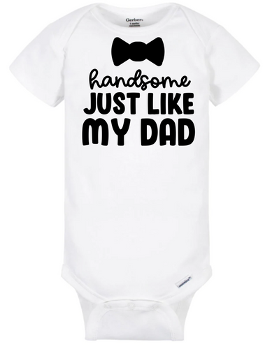 Handsome, Just Like My Dad - Onesie