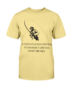 If I Look Tired This Morning it's Because I Was Out Hookin' All Night - Funny Fishing Shirt