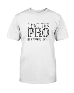 I Put the PRO in Procrastinate - Size small to 5xl