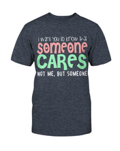 Load image into Gallery viewer, Someone Cares T-Shirt