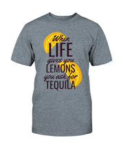 Load image into Gallery viewer, When Life Gives you Lemons Ask for Tequila