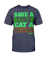 Load image into Gallery viewer, Save a Tree Eat a Beaver