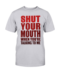 Shut Your Mouth When You're Talking to Me