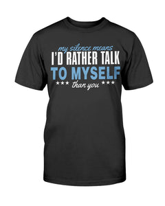 My Silence Means I would Rather Talk to Myself than to you