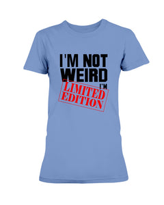 I'm Not Weird.  I'm Limited Edition