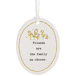 Friends Are The Family We Choose Ceramic Sign