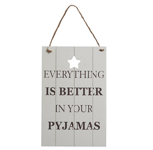 "Wooden ""Everything is better in your pyjamas' hanging sign"