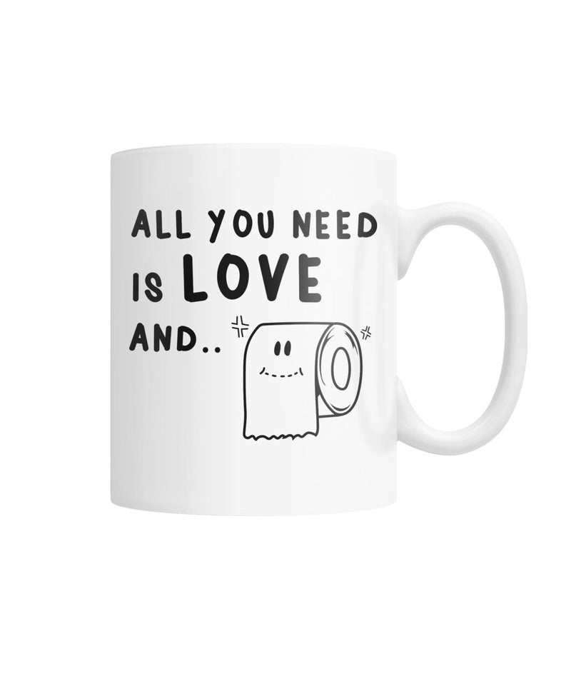 All You Need is Love and Toilet Paper Funny Gift Mug White Coffee Mug