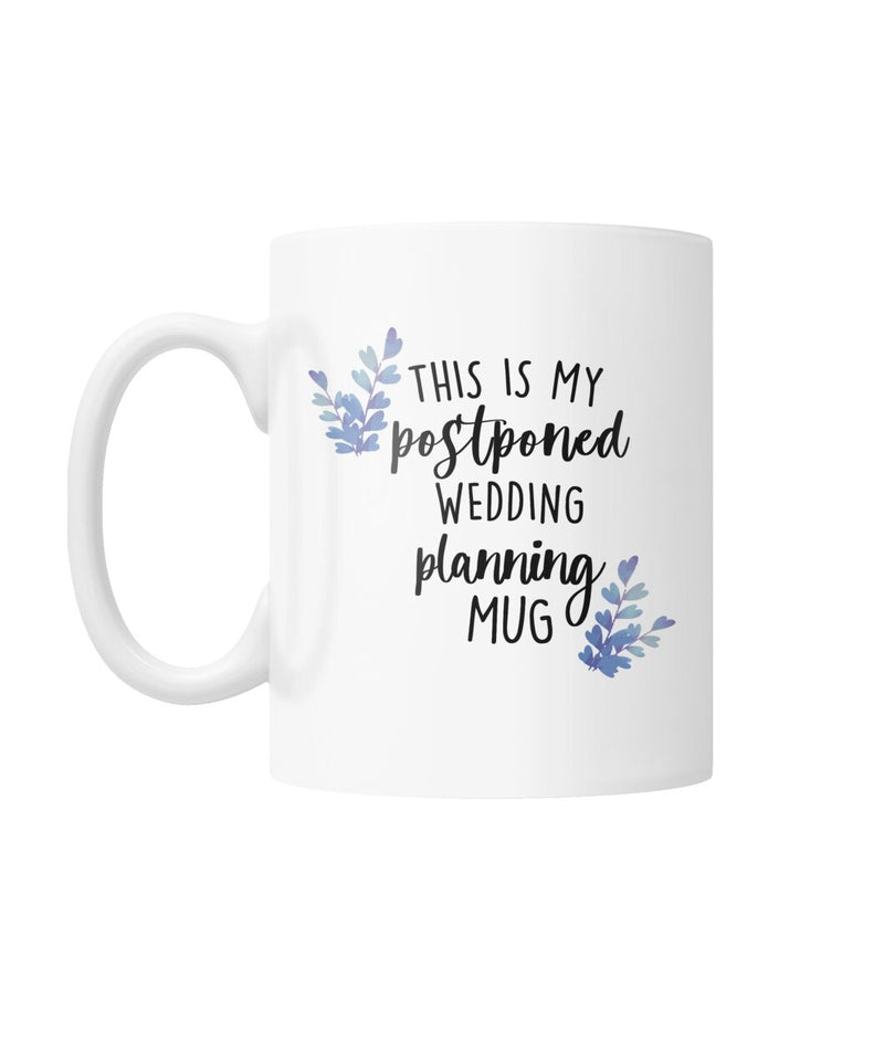 My Postponed Wedding Planning Mug Funny Gift White Coffee Mug