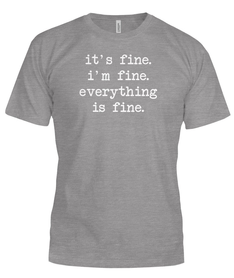 It's Fine. I'm Fine. Everything is Fine.  Funny T-shirt