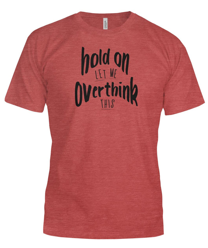 Hold on Let me Overthink This Funny Sarcastic T-shirt