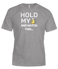 Hold My Beer and Watch This... Funny Gift T-shirt
