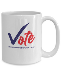 Vote Like Your Life Depends on it Political Fun Mug