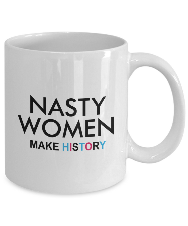 Nasty Women Make History Political Democratic Coffee Mug