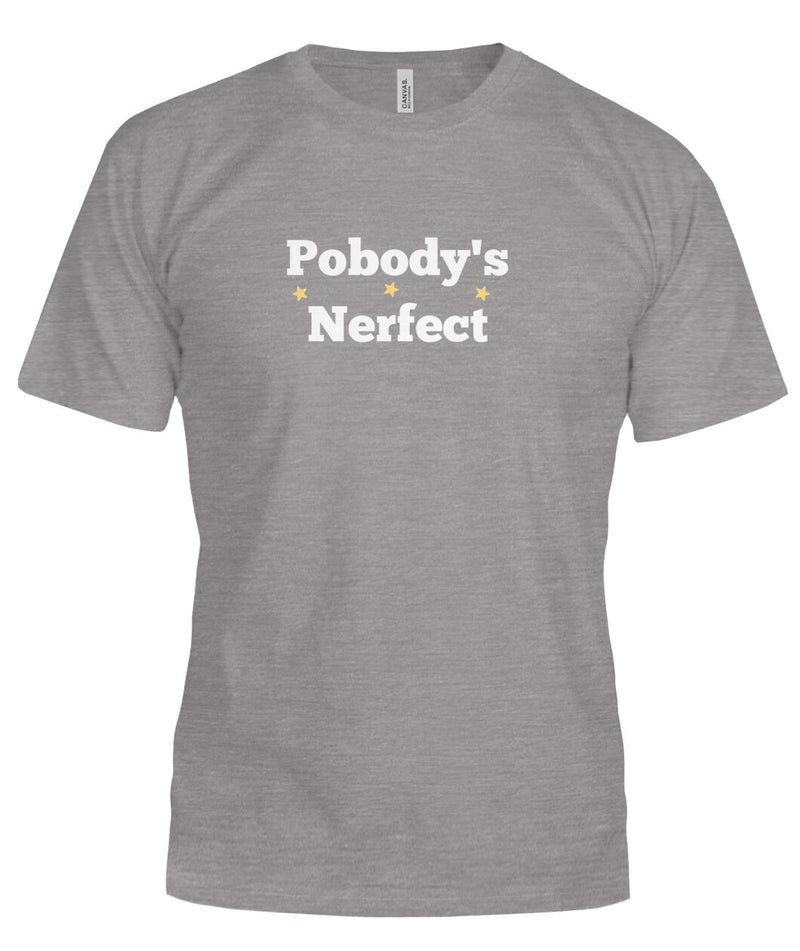 Pobody's Nerfect Funny T-Shirt Good Life