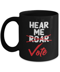 Hear Me Vote Political Funny Inspirational Mug