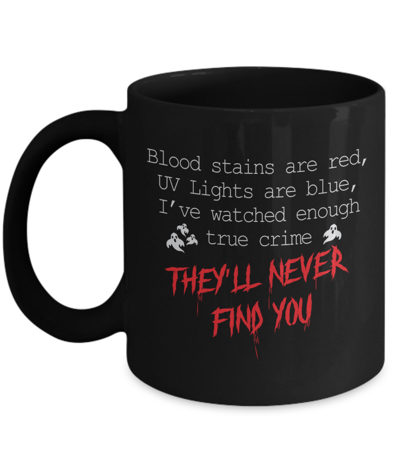 They'll Never Find You True Crime Halloween Mug Fun Funny