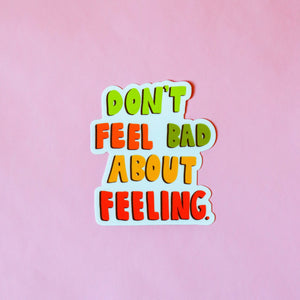 Don't Feel Bad About Feeling Sticker