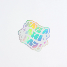 Load image into Gallery viewer, Have a Nice Day Holographic Sticker