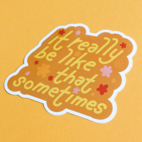 Sticker - It really be like that sometimes - Have a Nice Day