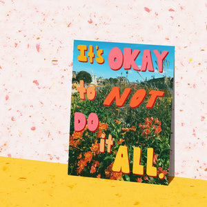 It's Okay To Not Do It All Art Print