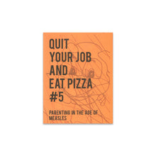 Load image into Gallery viewer, Quit Your Job and Eat Pizza Zine - Issue #5 Zine